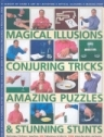 200 Easy to Learn Magical Illusions, Amazing Puzzles & Stunning Stunts