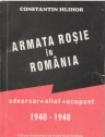 Armata Rosie in Romania Adversar - aliat - ocupant 1940-1948 Vol.I