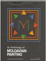 An Anthology of Moldavian painting / O Antologie a picturii moldovenesti